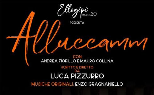 CAMPANIA TEATRO FESTIVAL 2021 - Ellegipì TEATRO 20 debutta con ALLUCCAMM,  martedì 22 giugno a Capodimonte
